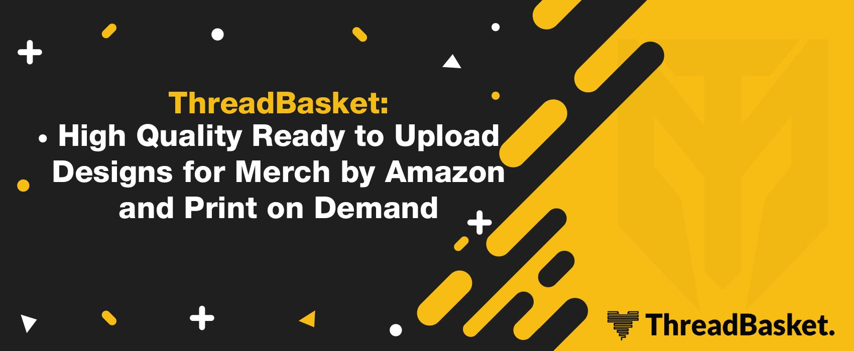 ThreadBasket: High Quality Ready to Upload Designs for Merch by Amazon & Print on Demand