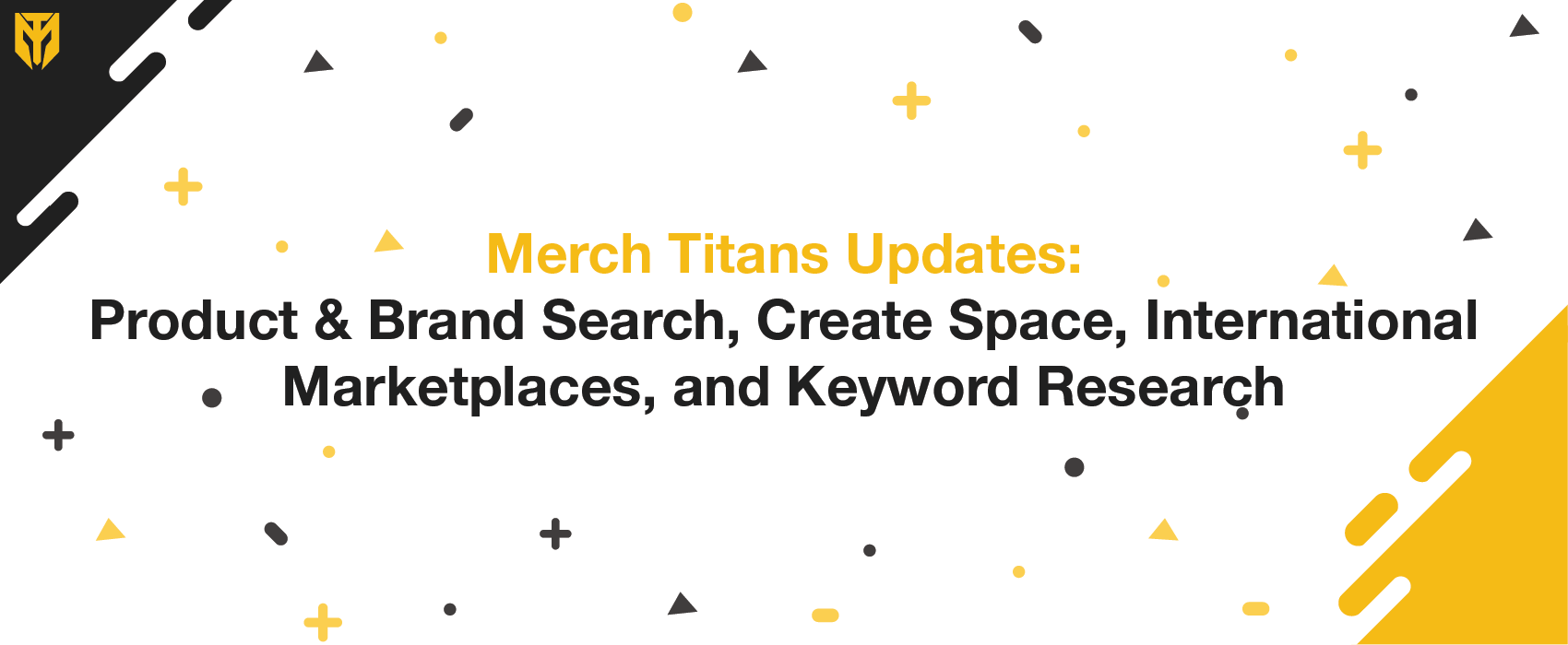 Merch Titans Updates: Product & Brand Search, Create Space, International Marketplaces, and Keyword Research