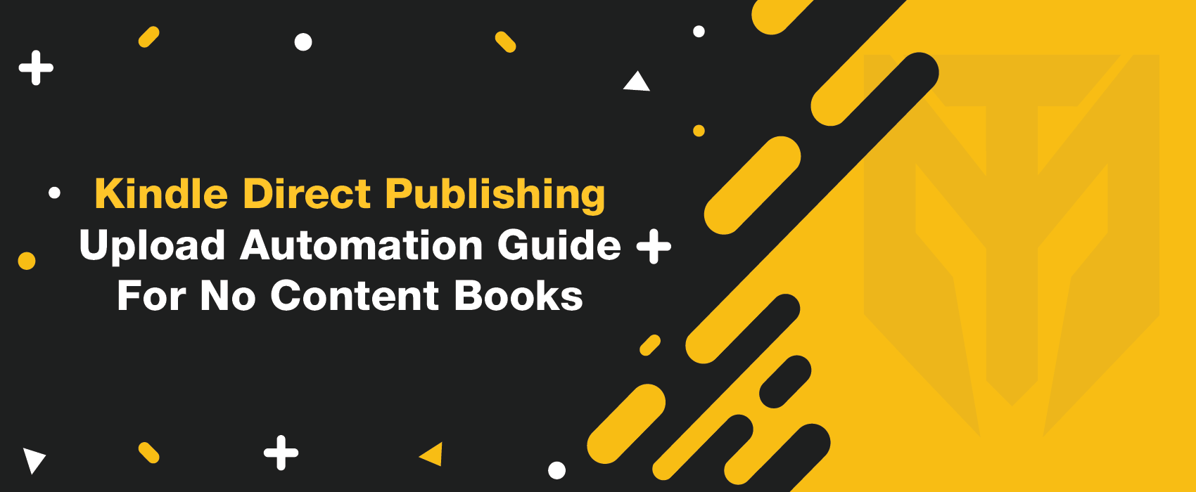 Kindle Direct Publishing Upload Automation Guide for No Content Books